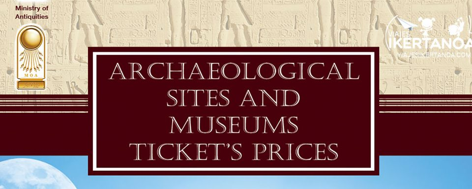 Egypt Archaeological Sites and Museums Ticket´s Prices. November 2018.